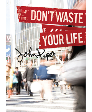 dontwasteyourlife_johnpiper